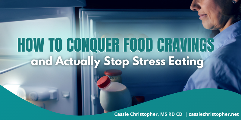 How to Conquer Food Cravings and Actually Stop Stress Eating