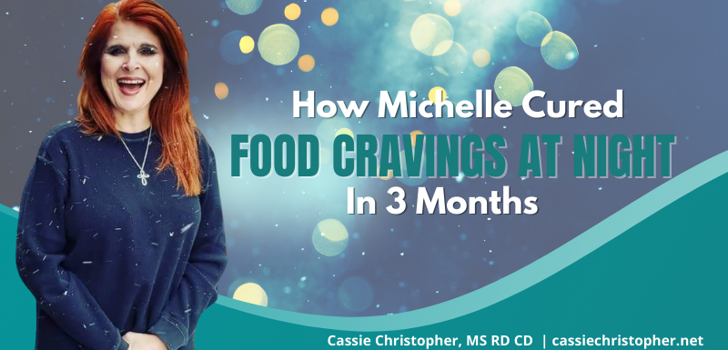 How Michelle Cured Food Cravings at Night In 3 Months